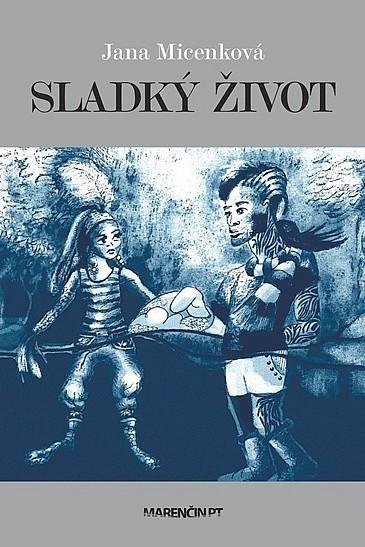 Obálka knihy Sladký život od Jany Micenkovej.